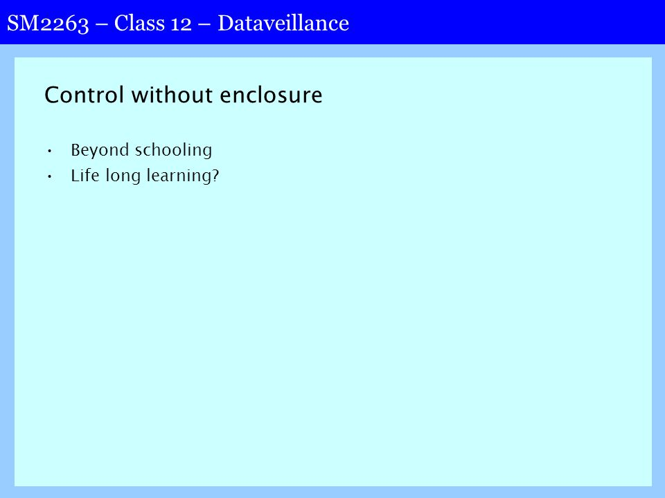 SM2263 – Class 12 – Dataveillance Control without enclosure Beyond schooling Life long learning