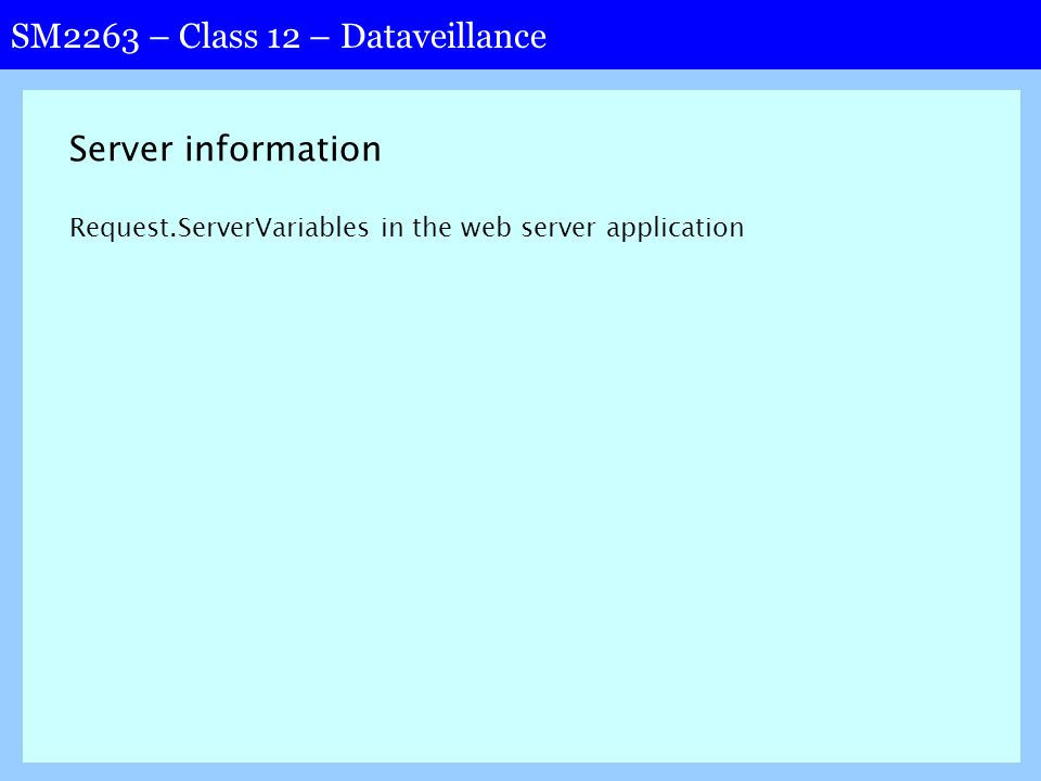 SM2263 – Class 12 – Dataveillance Server information Request.ServerVariables in the web server application