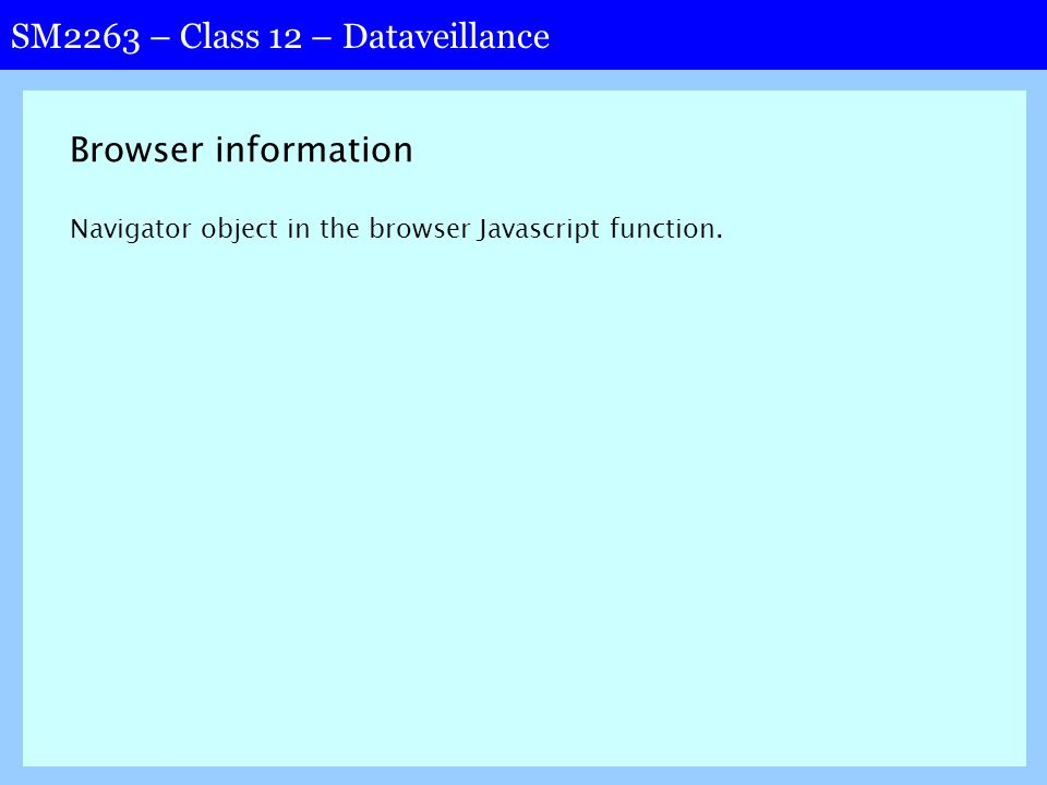 SM2263 – Class 12 – Dataveillance Browser information Navigator object in the browser Javascript function.
