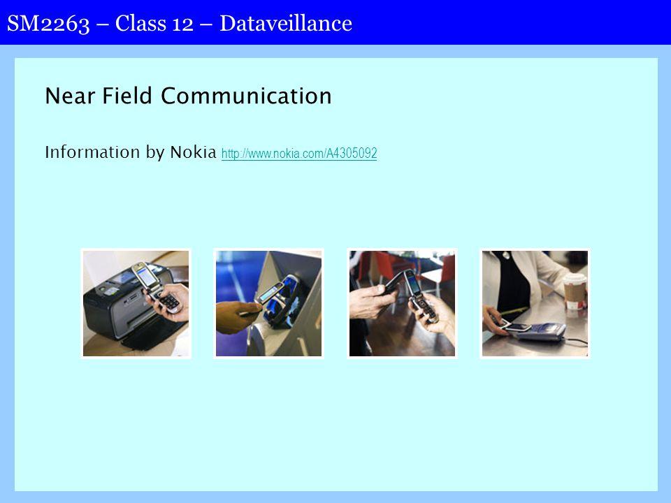 SM2263 – Class 12 – Dataveillance Near Field Communication Information by Nokia http://www.nokia.com/A4305092 http://www.nokia.com/A4305092