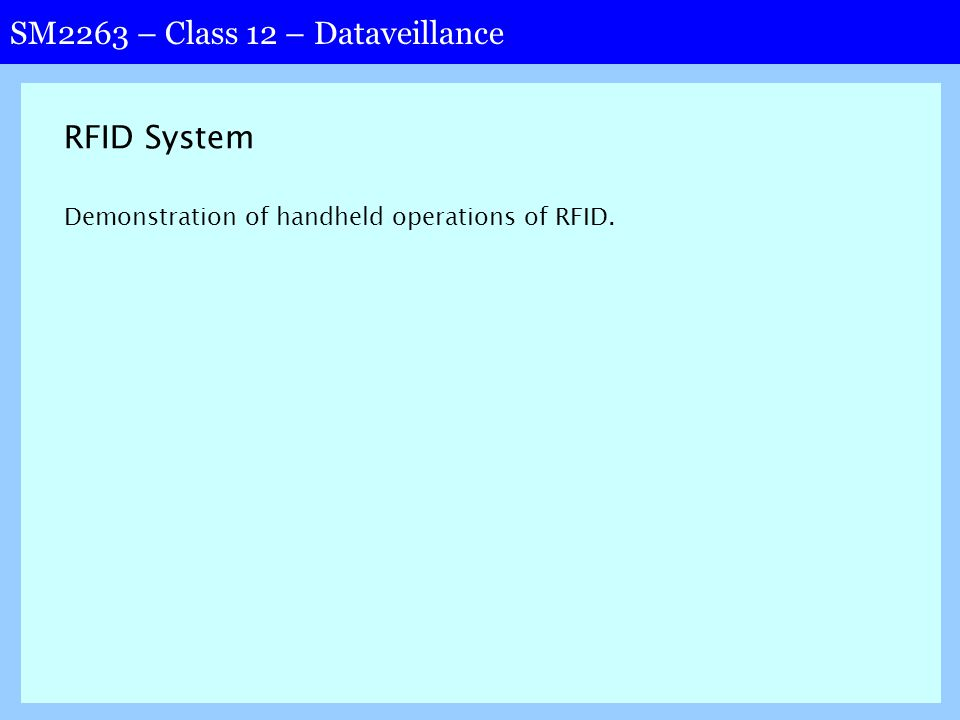 SM2263 – Class 12 – Dataveillance RFID System Demonstration of handheld operations of RFID.