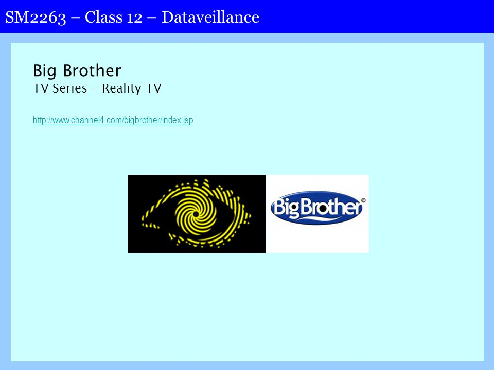 SM2263 – Class 12 – Dataveillance Big Brother TV Series – Reality TV http://www.channel4.com/bigbrother/index.jsp