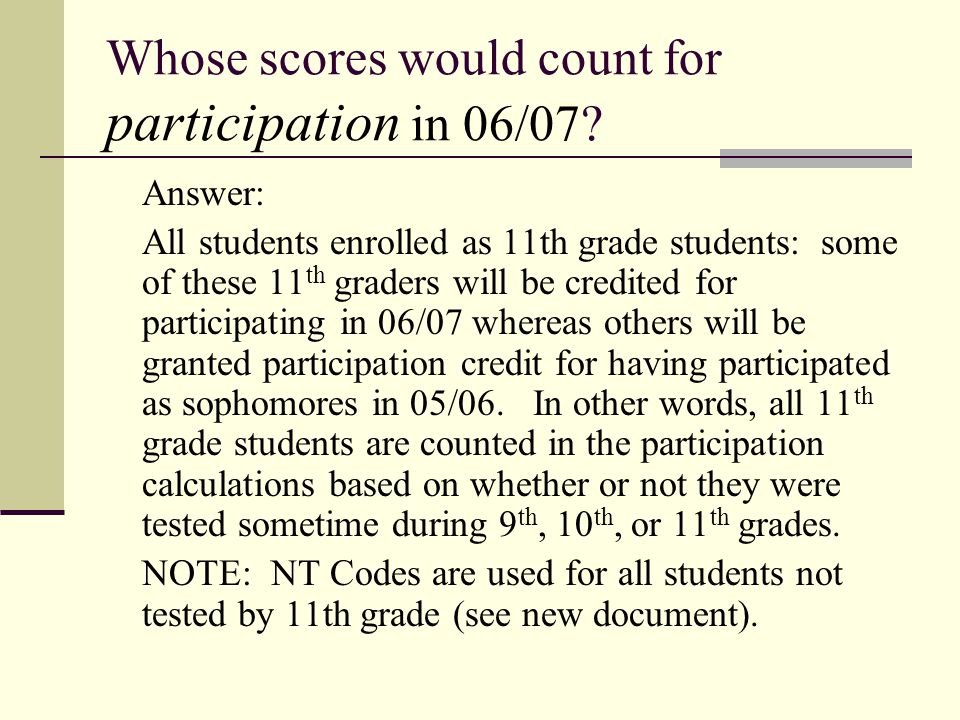 Whose scores would count for participation in 06/07? Answer: All students enrolled as 11th grade students: some of these 11 th graders will be credite