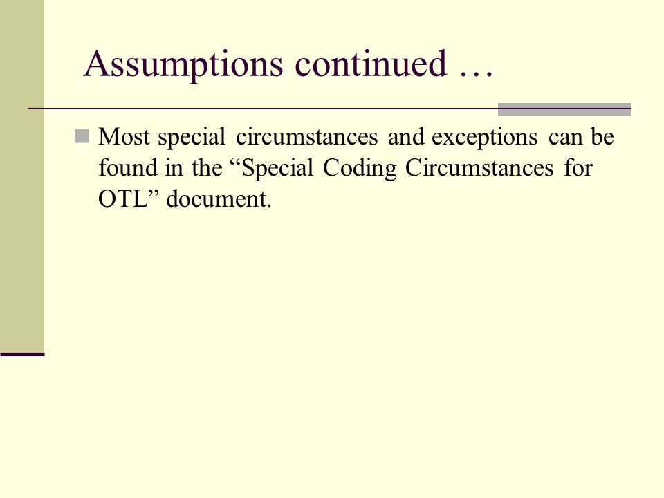"Assumptions continued … Most special circumstances and exceptions can be found in the ""Special Coding Circumstances for OTL"" document."
