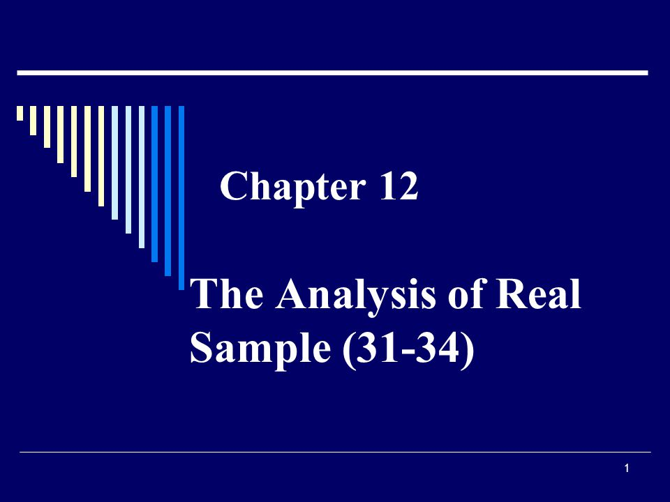 1 Chapter 12 The Analysis of Real Sample (31-34)
