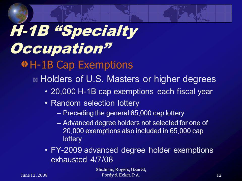 June 12, 2008 Shulman, Rogers, Gandal, Pordy & Ecker, P.A.12 H-1B Specialty Occupation H-1B Cap Exemptions Holders of U.S.