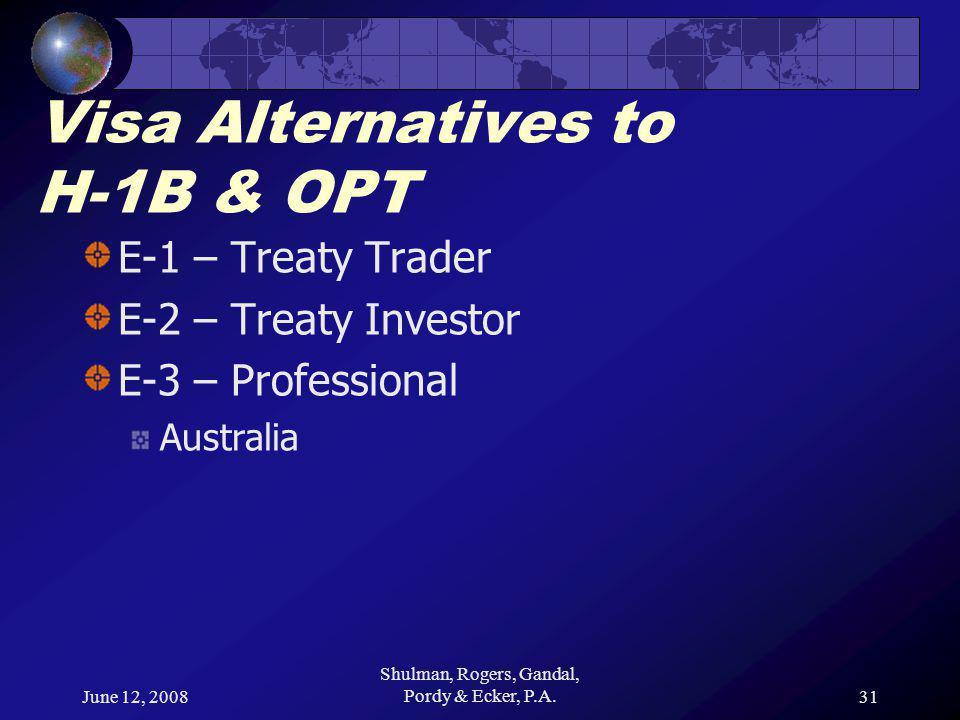 June 12, 2008 Shulman, Rogers, Gandal, Pordy & Ecker, P.A.31 Visa Alternatives to H-1B & OPT E-1 – Treaty Trader E-2 – Treaty Investor E-3 – Professional Australia