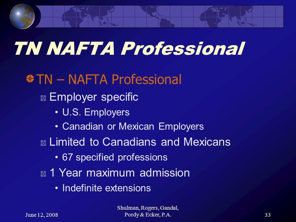June 12, 2008 Shulman, Rogers, Gandal, Pordy & Ecker, P.A.33 TN NAFTA Professional TN – NAFTA Professional Employer specific U.S.