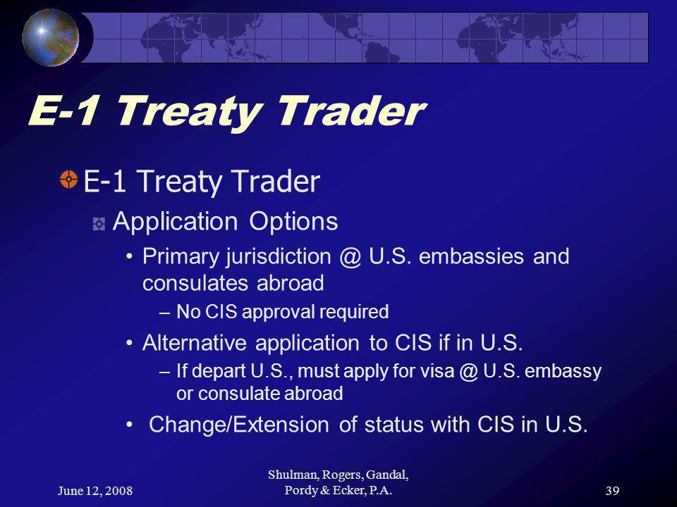 June 12, 2008 Shulman, Rogers, Gandal, Pordy & Ecker, P.A.39 E-1 Treaty Trader Application Options Primary jurisdiction @ U.S.