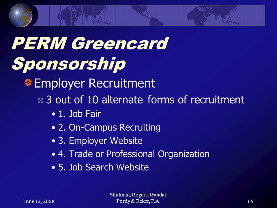 June 12, 2008 Shulman, Rogers, Gandal, Pordy & Ecker, P.A.65 PERM Greencard Sponsorship Employer Recruitment 3 out of 10 alternate forms of recruitment 1.