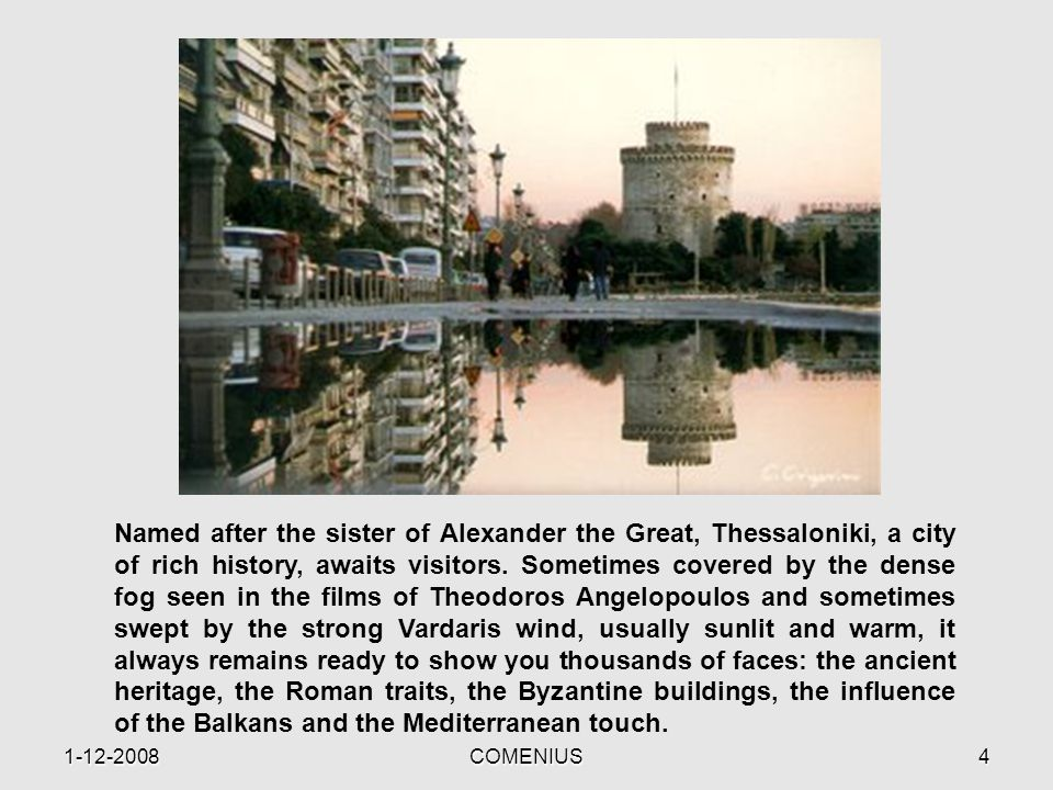 1-12-2008COMENIUS4 Named after the sister of Alexander the Great, Thessaloniki, a city of rich history, awaits visitors.