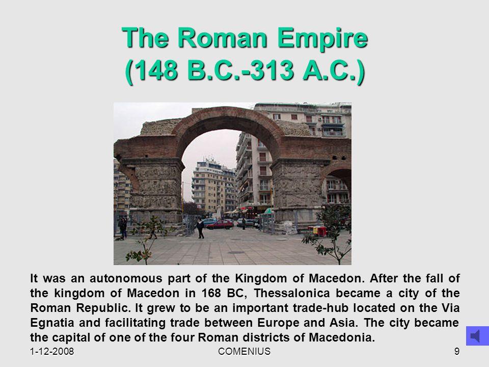 1-12-2008COMENIUS9 The Roman Empire (148 B.C.-313 A.C.) It was an autonomous part of the Kingdom of Macedon.