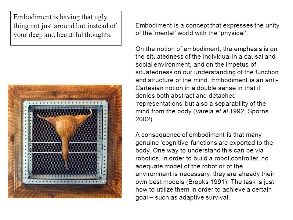Embodiment is a concept that expresses the unity of the 'mental' world with the 'physical'.