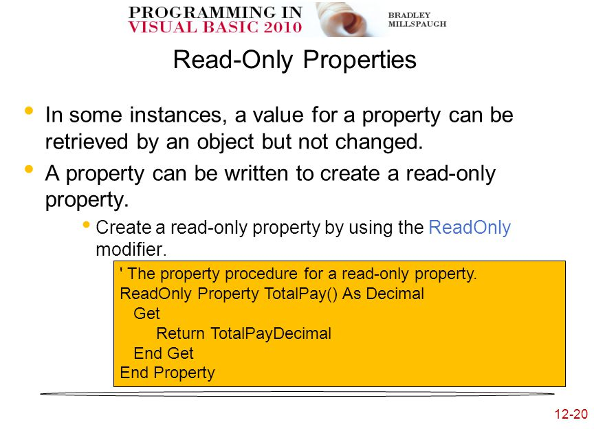 12-20 Read-Only Properties In some instances, a value for a property can be retrieved by an object but not changed.