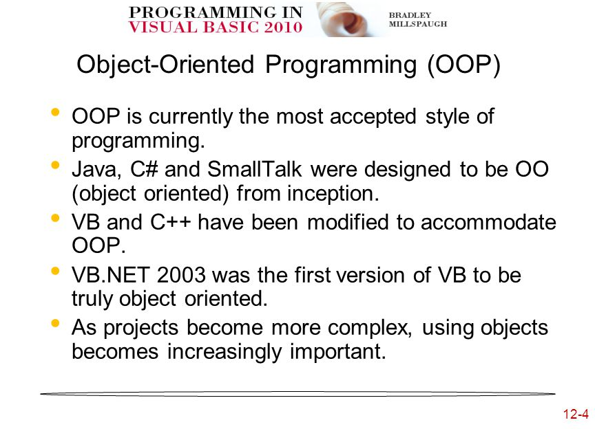 12-4 Object-Oriented Programming (OOP) OOP is currently the most accepted style of programming.