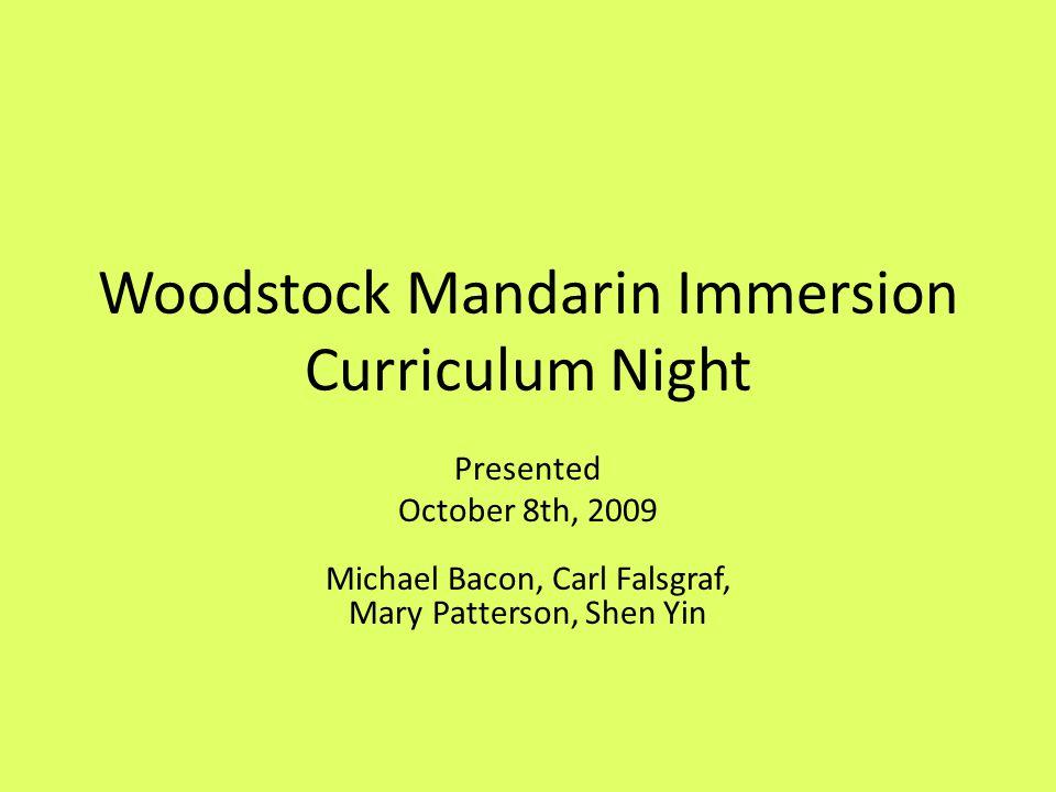 Curriculum Framework Sample Grade 2 Woodstock Elementary Mandarin Goals Mandarin Immersion Curriculum Framework Chinese Curriculum Framework and Textbook Layout for Annual Instruction  Please see links to documents on Woodstock Mandarin Curriculum page.Woodstock Mandarin Curriculum