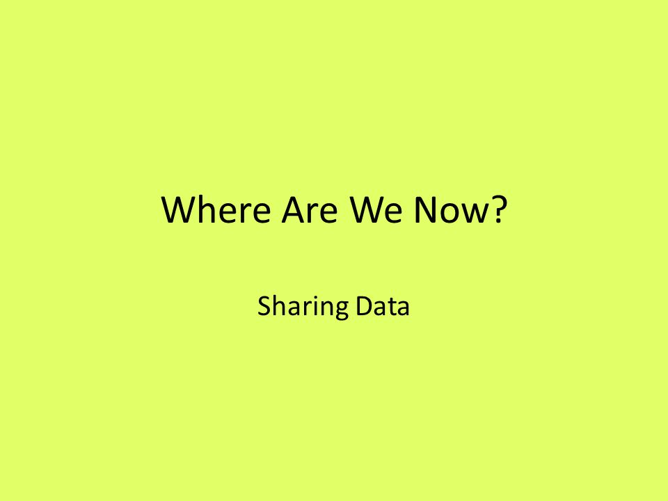 Where Are We Now Sharing Data