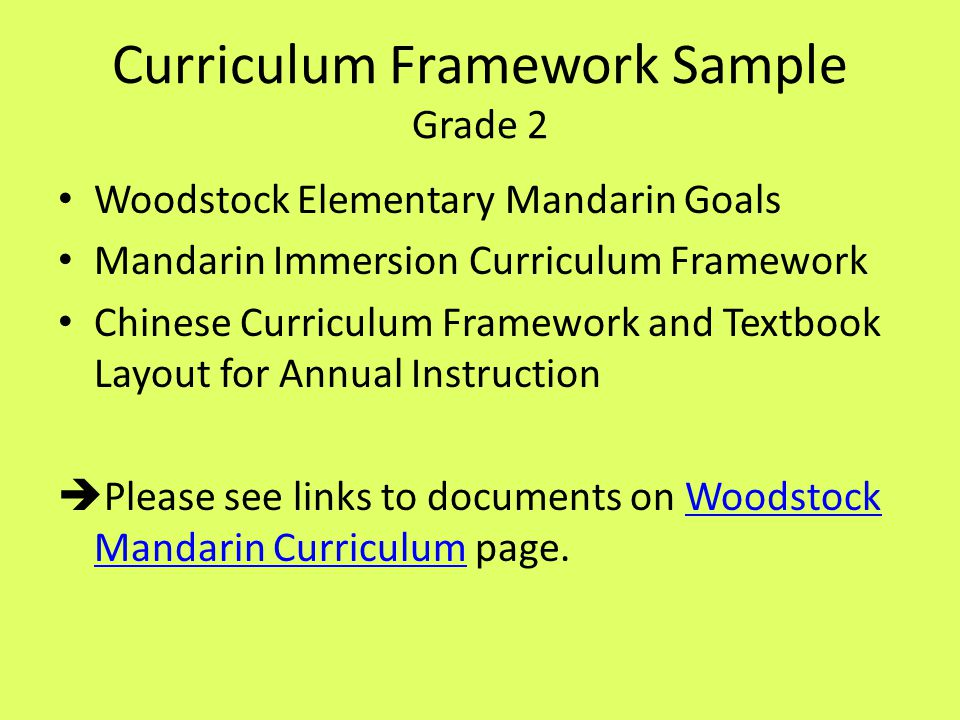 Curriculum Framework Sample Grade 2 Woodstock Elementary Mandarin Goals Mandarin Immersion Curriculum Framework Chinese Curriculum Framework and Textbook Layout for Annual Instruction  Please see links to documents on Woodstock Mandarin Curriculum page.Woodstock Mandarin Curriculum