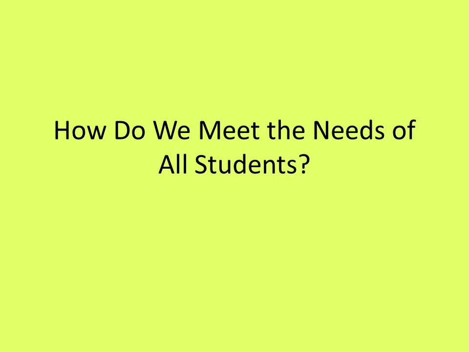 How Do We Meet the Needs of All Students