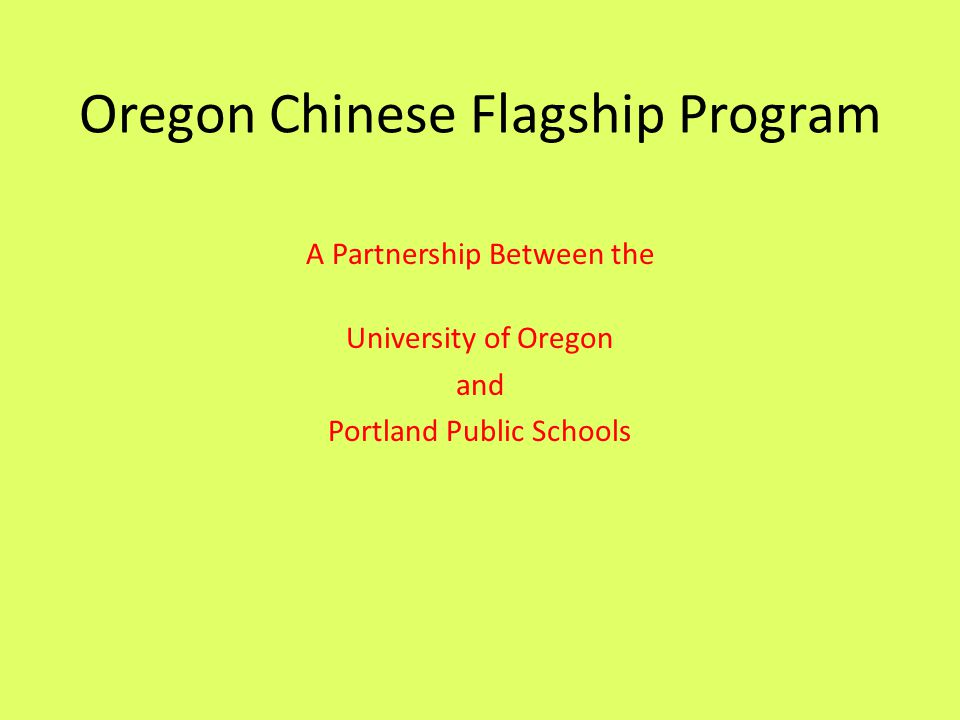 Oregon Chinese Flagship Program A Partnership Between the University of Oregon and Portland Public Schools