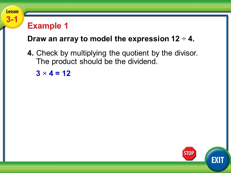 Lesson 5-1 Example 1 3-1 Example 1 Draw an array to model the expression 12 ÷ 4.