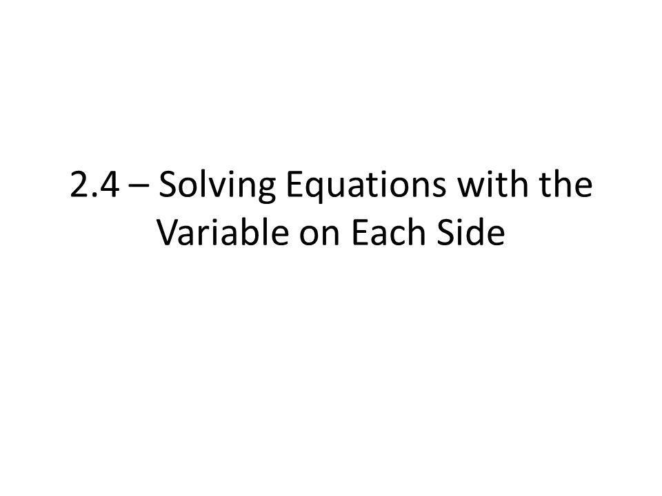 2.4 – Solving Equations with the Variable on Each Side