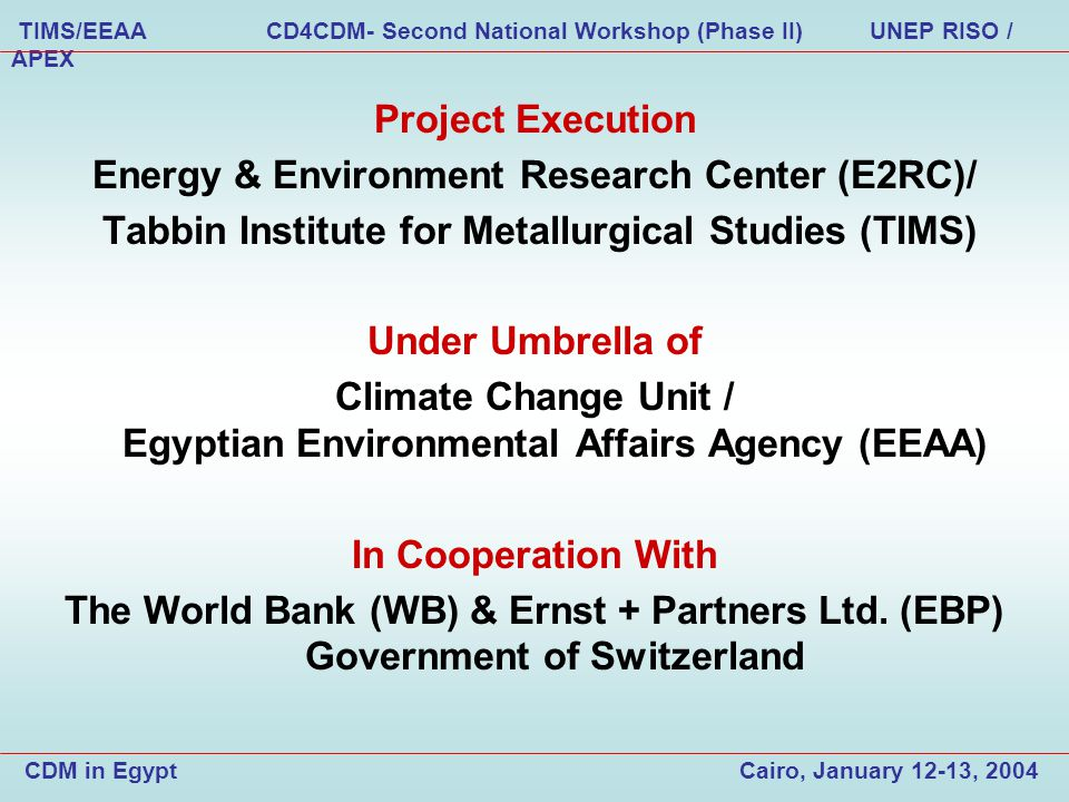 Project Execution Energy & Environment Research Center (E2RC)/ Tabbin Institute for Metallurgical Studies (TIMS) Under Umbrella of Climate Change Unit / Egyptian Environmental Affairs Agency (EEAA) In Cooperation With The World Bank (WB) & Ernst + Partners Ltd.