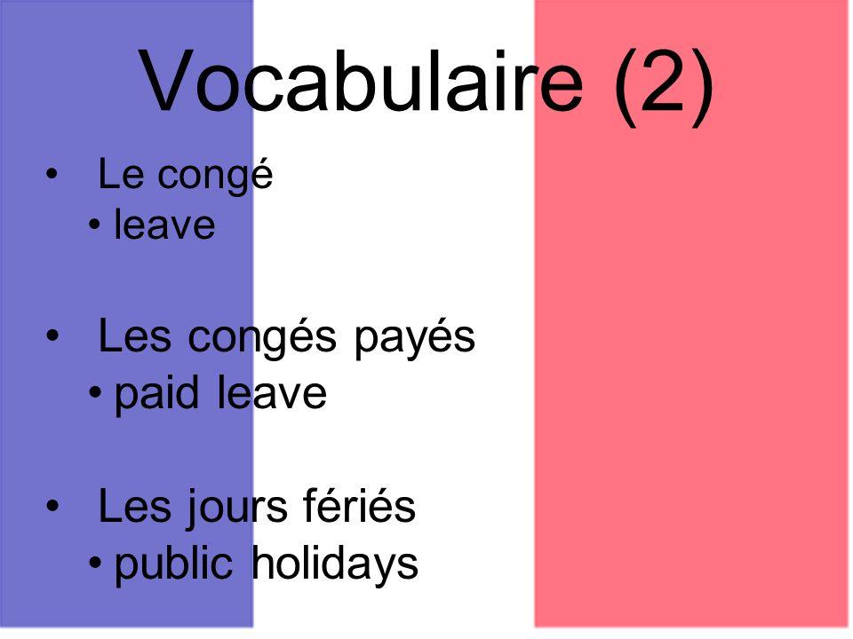 Vocabulaire (2) Le congé leave Les congés payés paid leave Les jours fériés public holidays