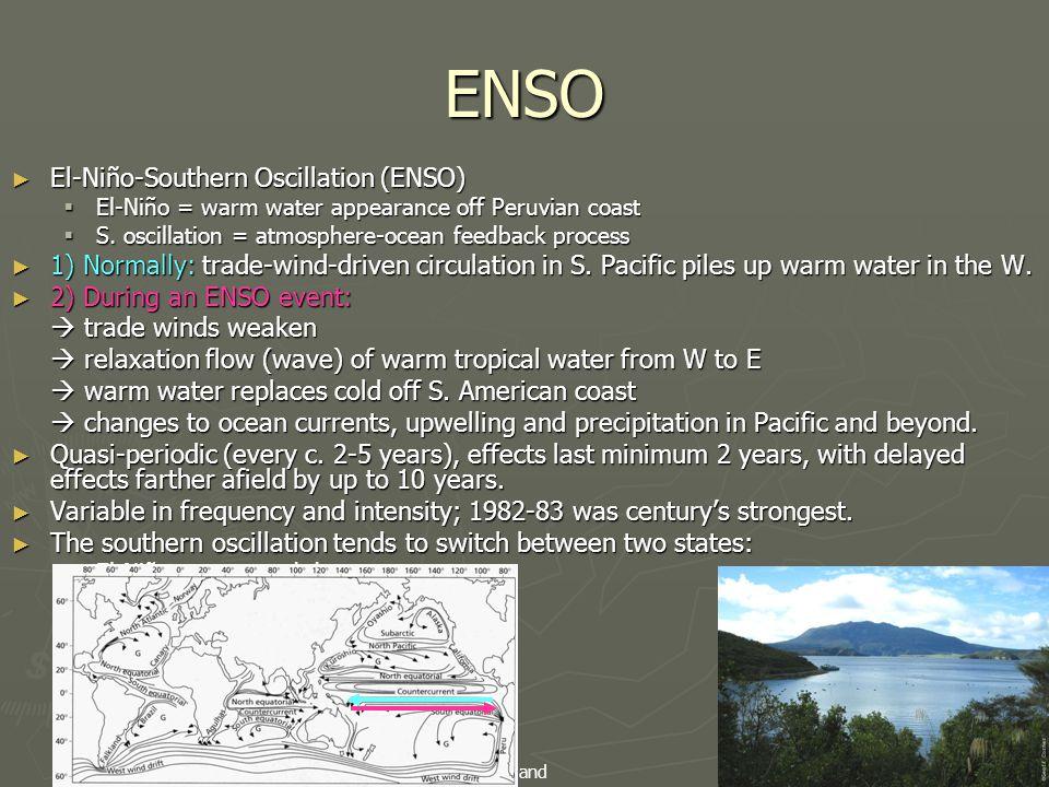 ENSO ► El-Niño-Southern Oscillation (ENSO)  El-Niño = warm water appearance off Peruvian coast  S. oscillation = atmosphere-ocean feedback process ►