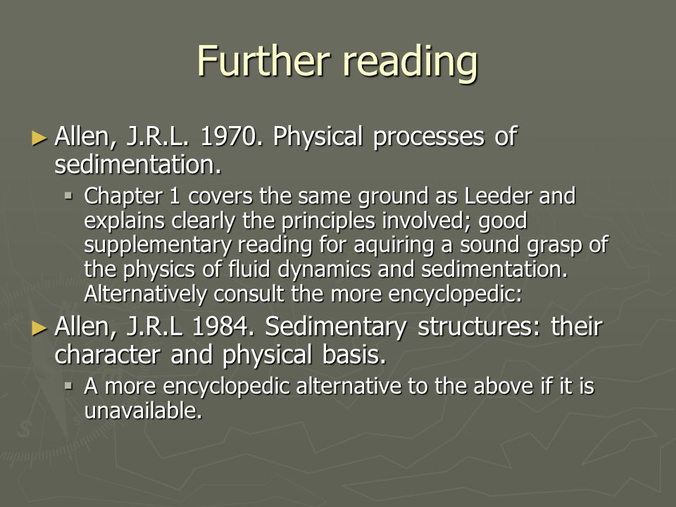Further reading ► Allen, J.R.L. 1970. Physical processes of sedimentation.