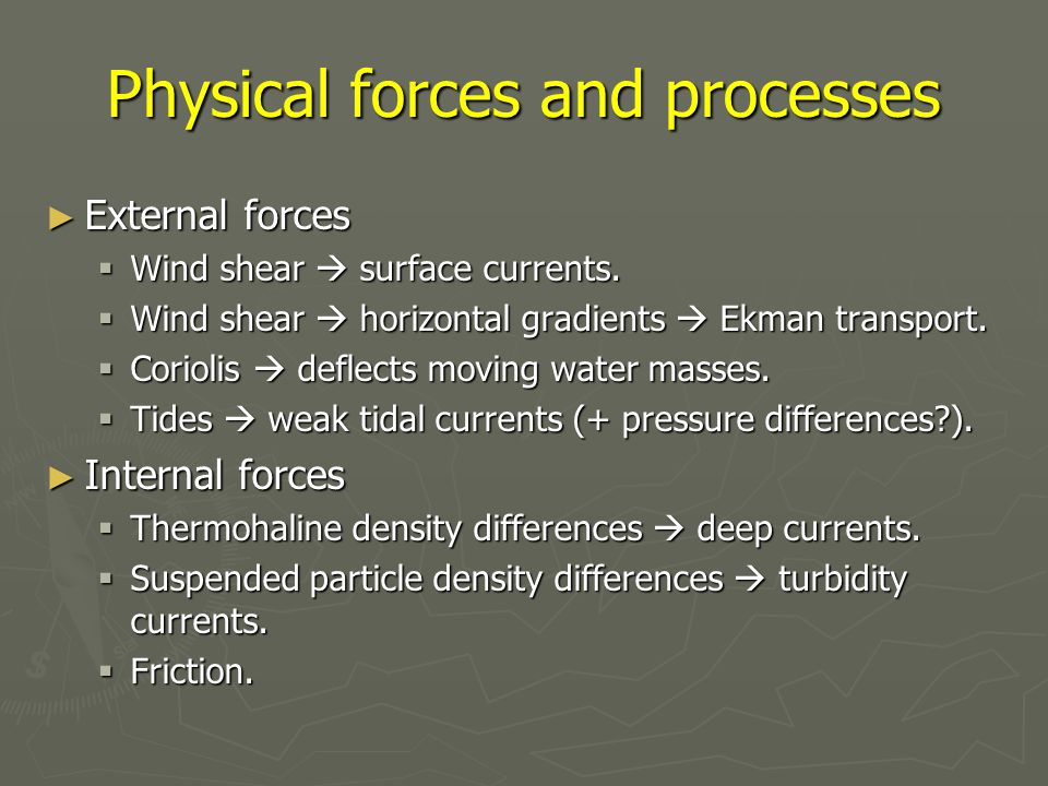 Physical forces and processes ► External forces  Wind shear  surface currents.