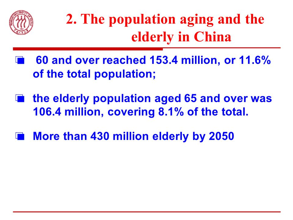 2. The population aging and the elderly in China 60 and over reached 153.4 million, or 11.6% of the total population; the elderly population aged 65 a