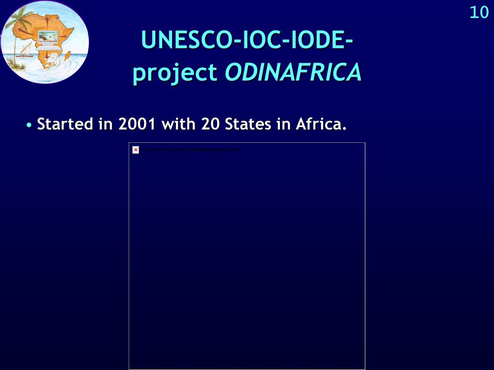 9 UNESCO > IOC > IODE > ODINAFRICA For instance: ODINAFRICA = The Ocean Data and Information Network for Africa http://ioc.unesco.org/odinafrica/