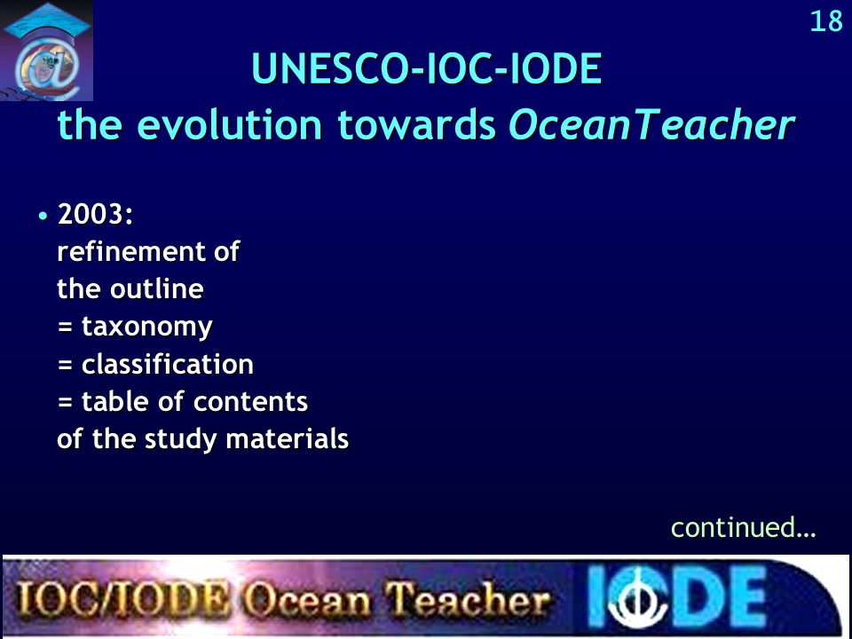 17 UNESCO-IOC-IODE the evolution towards OceanTeacher 1960-1997: no standard curriculum1960-1997: no standard curriculum 1997: start of the developmen