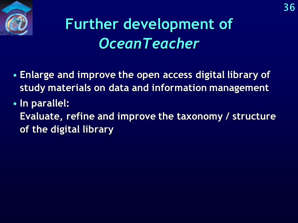 35 Further development of OceanTeacher Development goes on in the ODIMEX project from 2004 to 2007.Development goes on in the ODIMEX project from 2004 to 2007.