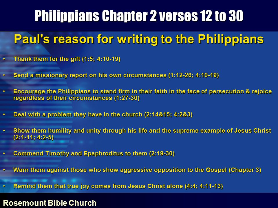 Rosemount Bible Church Philippians Chapter 2 verses 12 to 30 Paul's reason for writing to the Philippians Thank them for the gift (1:5; 4:10-19)Thank