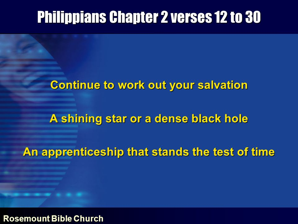 Rosemount Bible Church Philippians Chapter 2 verses 12 to 30 Continue to work out your salvation A shining star or a dense black hole An apprenticeshi