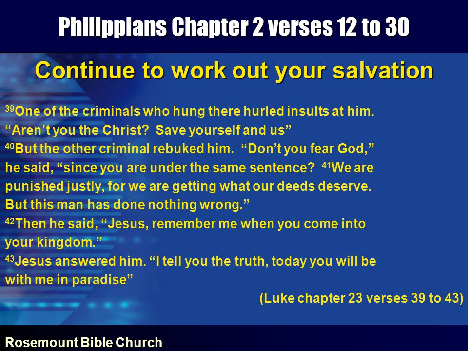 Rosemount Bible Church Philippians Chapter 2 verses 12 to 30 Continue to work out your salvation 39 One of the criminals who hung there hurled insults