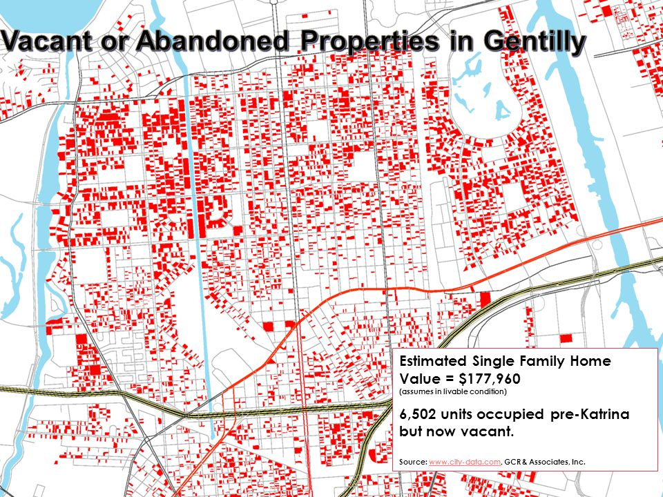 Estimated Single Family Home Value = $177,960 (assumes in livable condition) 6,502 units occupied pre-Katrina but now vacant. Source: www.city-data.co