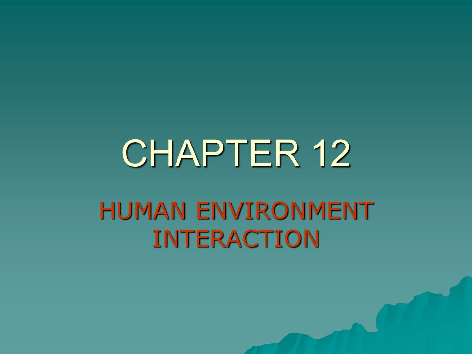 CHAPTER 12 HUMAN ENVIRONMENT INTERACTION