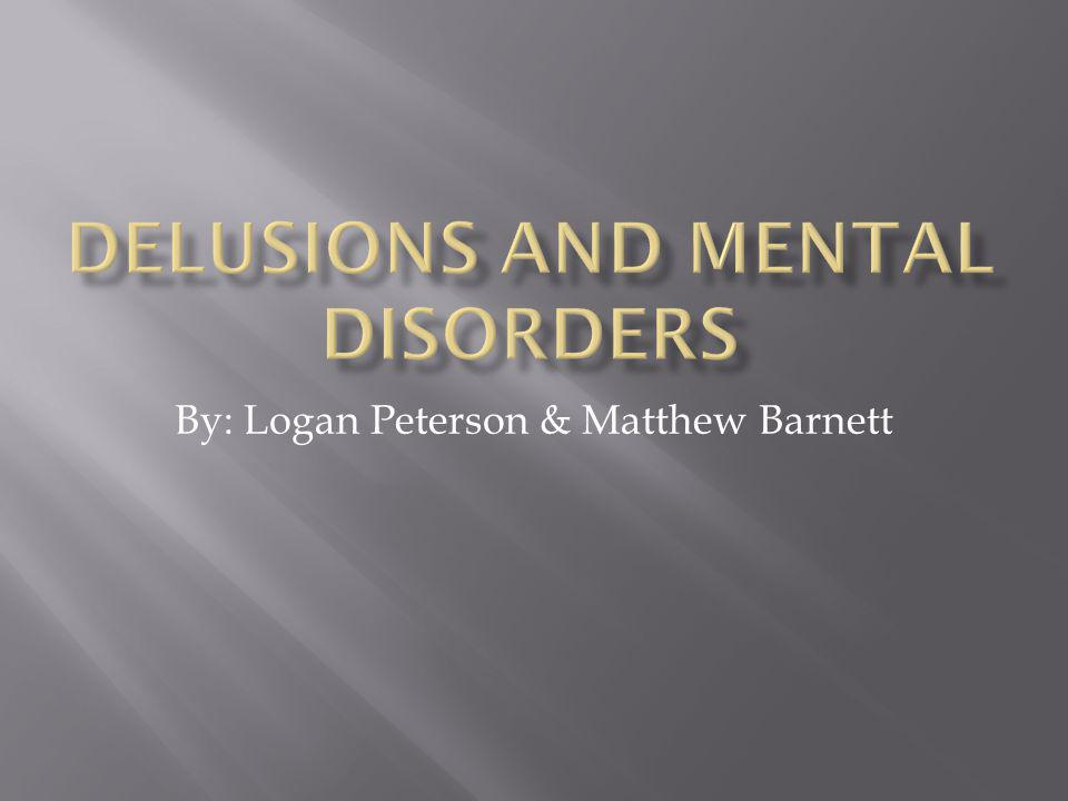  A delusion is a belief held with strong conviction despite superior evidence to the contrary.
