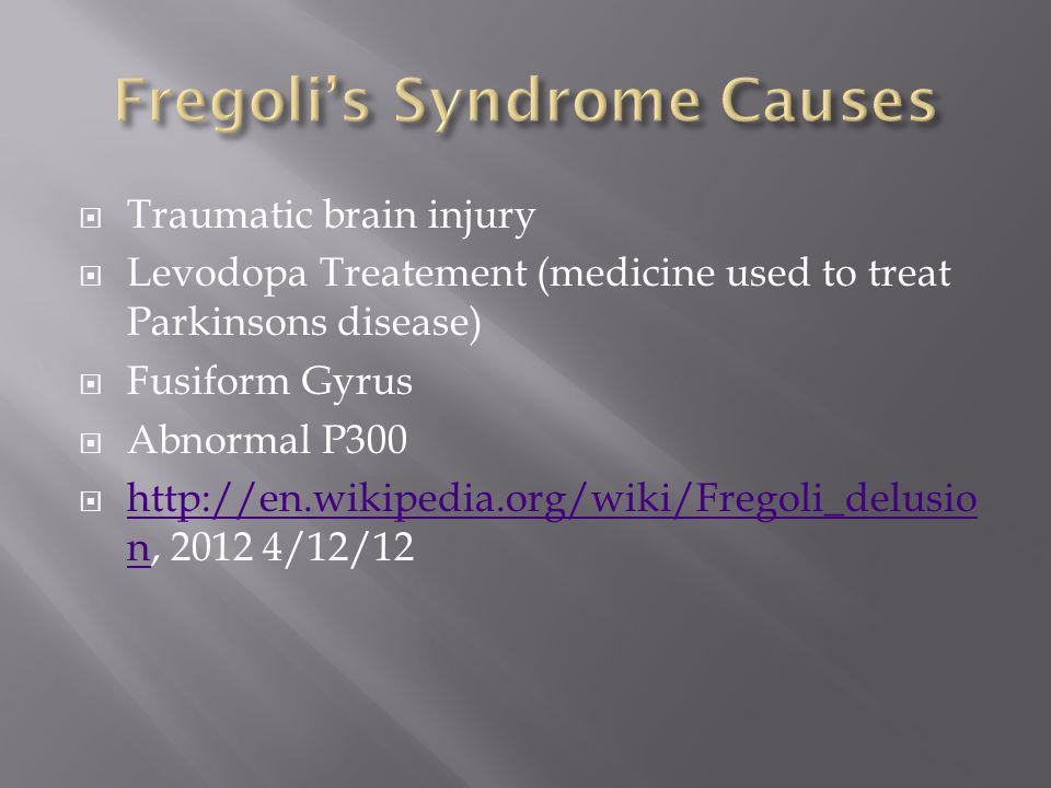  Traumatic brain injury  Levodopa Treatement (medicine used to treat Parkinsons disease)  Fusiform Gyrus  Abnormal P300  http://en.wikipedia.org/