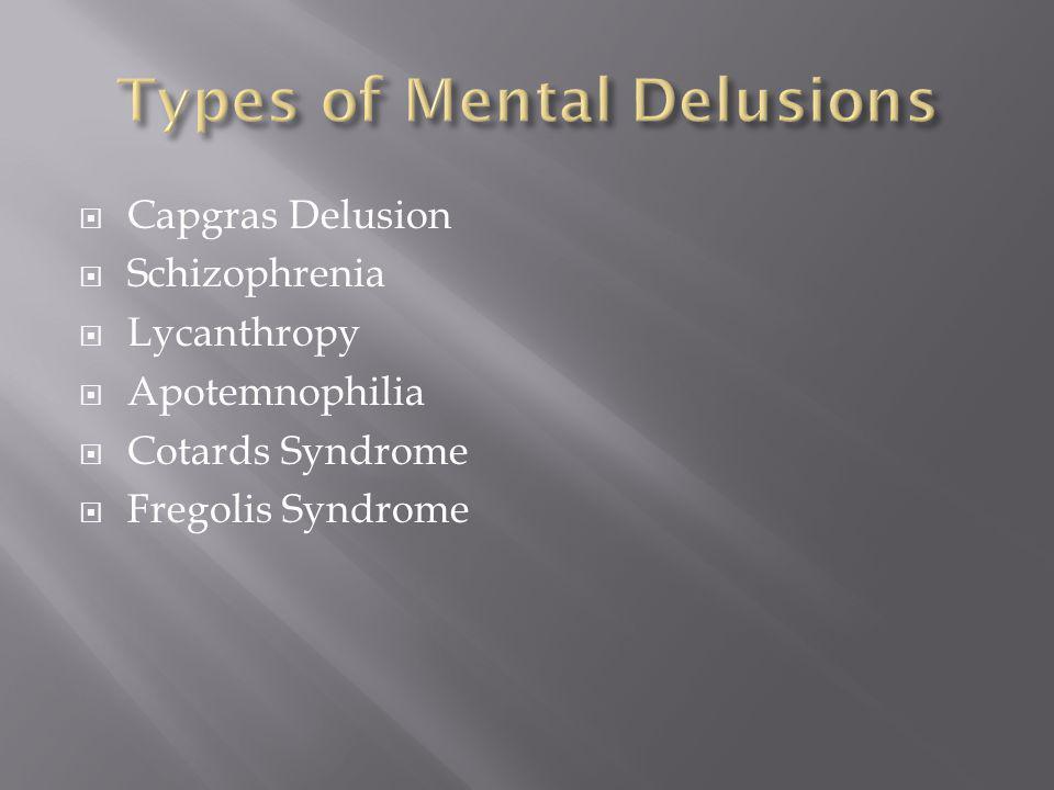  Capgras Delusion  Schizophrenia  Lycanthropy  Apotemnophilia  Cotards Syndrome  Fregolis Syndrome