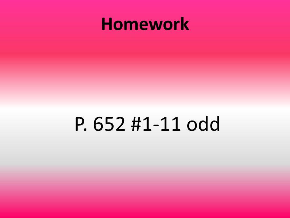 Homework P. 652 #1-11 odd