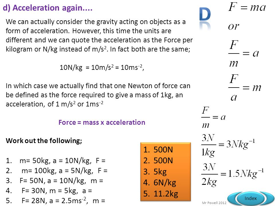 Mr Powell 2012 Index d) Acceleration again.... We can actually consider the gravity acting on objects as a form of acceleration. However, this time th
