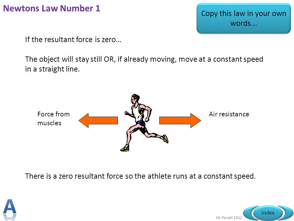 Mr Powell 2012 Index Newtons Law Number 1 If the resultant force is zero… The object will stay still OR, if already moving, move at a constant speed i