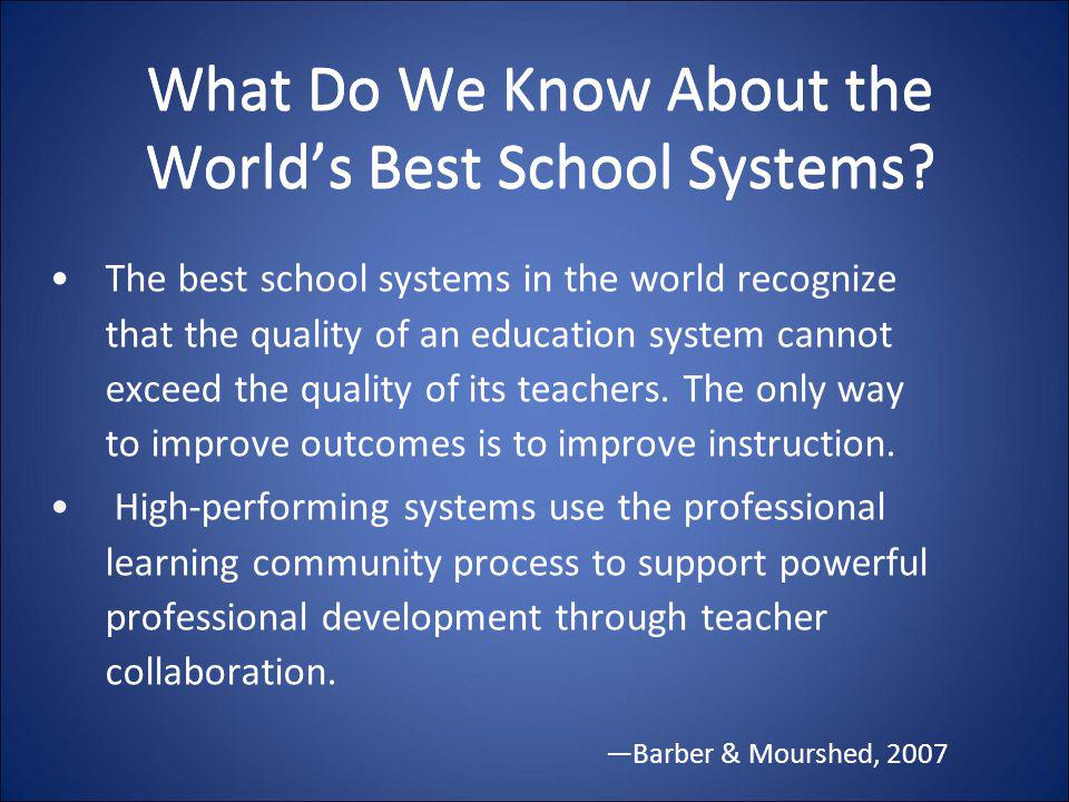 What Do We Know About the World's Best School Systems? The best school systems in the world recognize that the quality of an education system cannot e