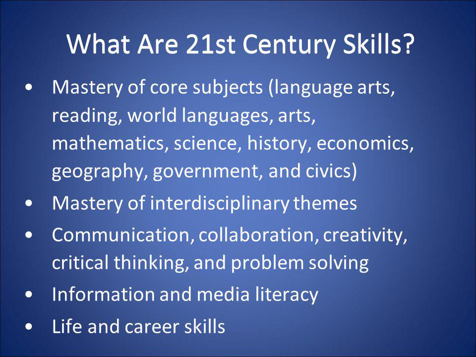 21st Century Life and Career Skills Flexibility and adaptability Initiative and self-direction Social and cross-cultural skills Leadership and responsibility Project management Accountability for results