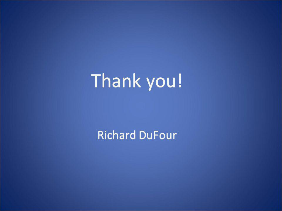 Thank you! Richard DuFour