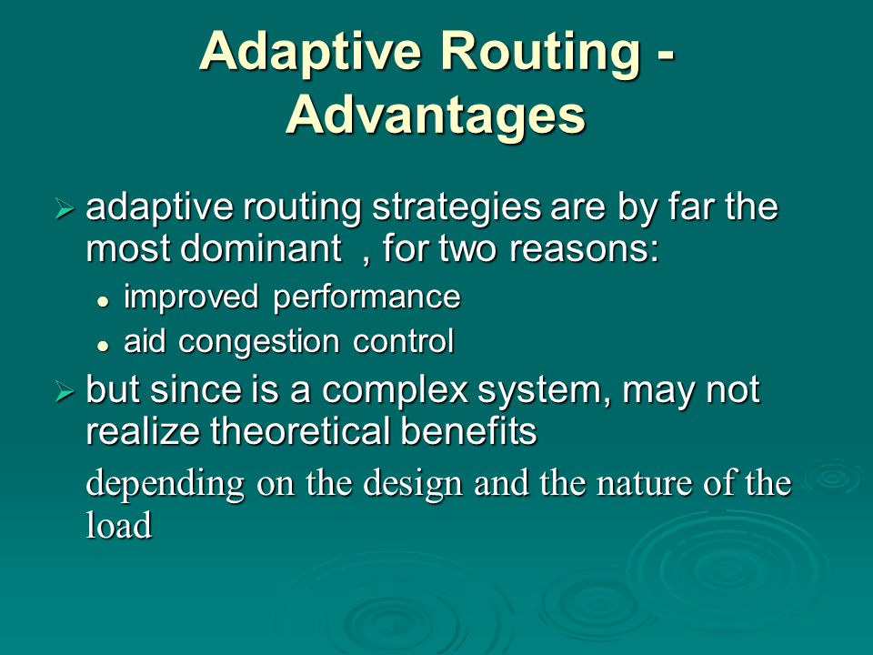 Adaptive Routing - Advantages  adaptive routing strategies are by far the most dominant, for two reasons: improved performance improved performance a